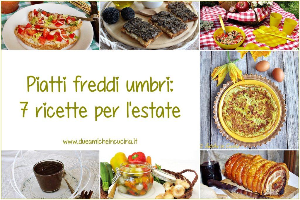 Piatti freddi umbri – 7 ricette per l'estate