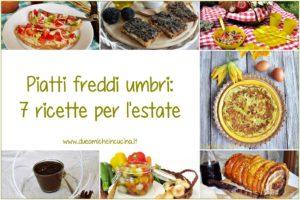 Piatti freddi umbri - 7 ricette per l'estate