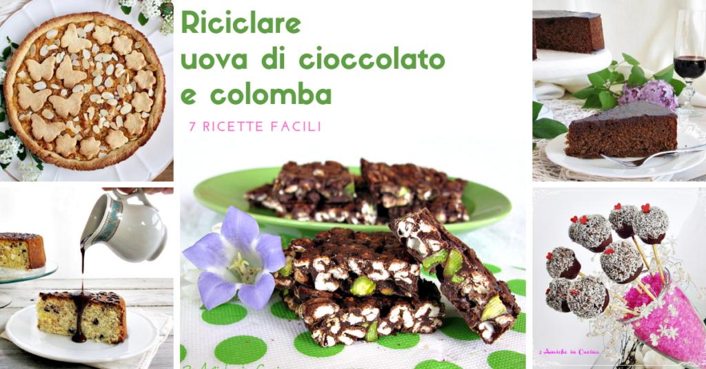 Riciclare uova di cioccolato e colomba – 7 ricette facili